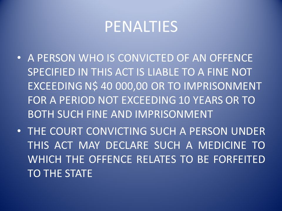 PENALTIES A PERSON WHO IS CONVICTED OF AN OFFENCE SPECIFIED IN THIS ACT IS LIABLE TO A FINE NOT EXCEEDING N$ 40 000,00 OR TO IMPRISONMENT FOR A PERIOD