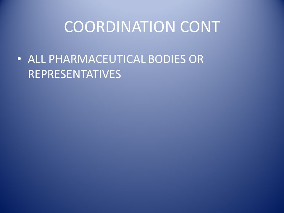 COORDINATION CONT ALL PHARMACEUTICAL BODIES OR REPRESENTATIVES