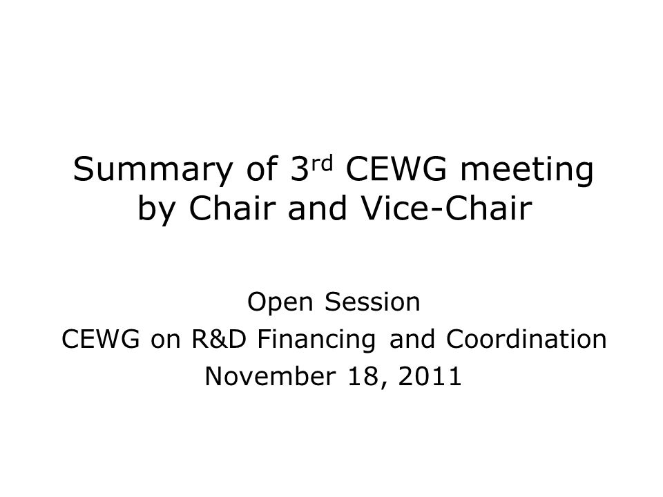 Summary of 3 rd CEWG meeting by Chair and Vice-Chair Open Session CEWG on R&D Financing and Coordination November 18, 2011