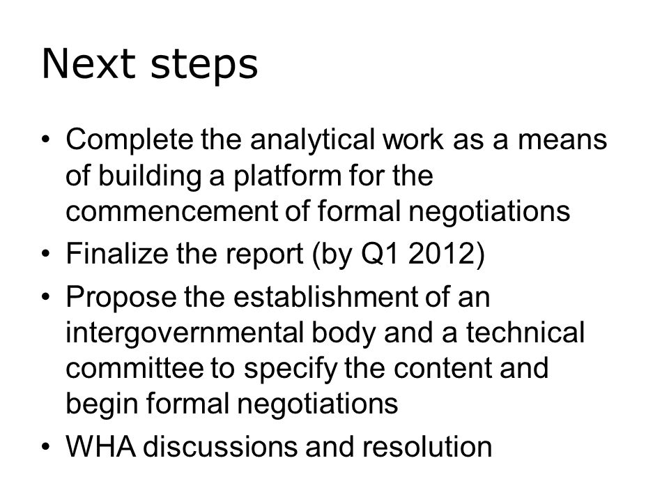 Next steps Complete the analytical work as a means of building a platform for the commencement of formal negotiations Finalize the report (by Q1 2012)