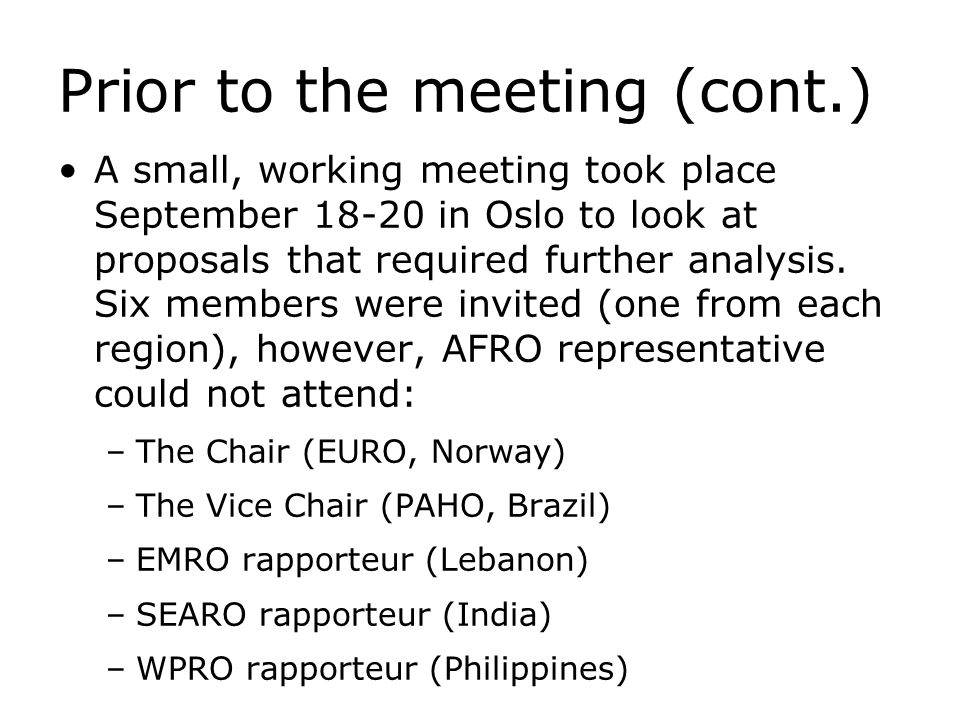 Prior to the meeting (cont.) A small, working meeting took place September in Oslo to look at proposals that required further analysis.
