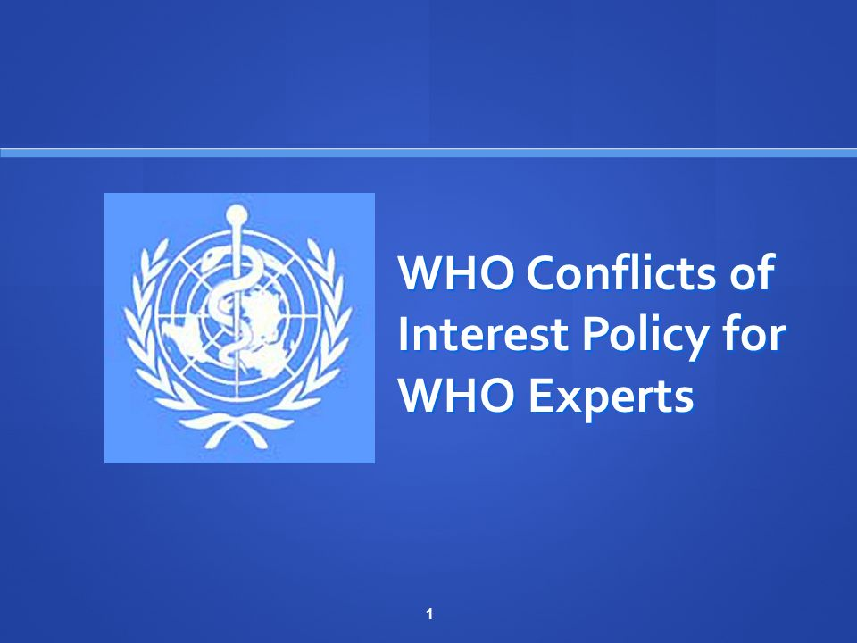 2 Key points of principle Revised Guidelines For Declaration of Interests for WHO Experts – issued in June 2010 Revised Guidelines For Declaration of Interests for WHO Experts – issued in June 2010 Protect integrity and independence of the WHO s normative work.