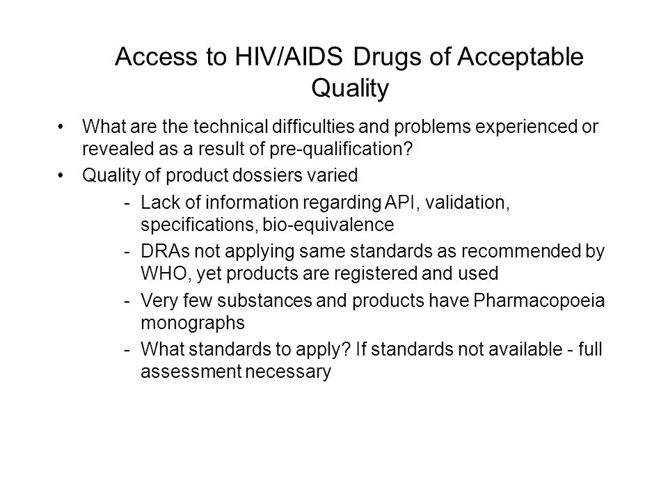 Access to HIV/AIDS Drugs of Acceptable Quality What are the technical difficulties and problems experienced or revealed as a result of pre-qualificati