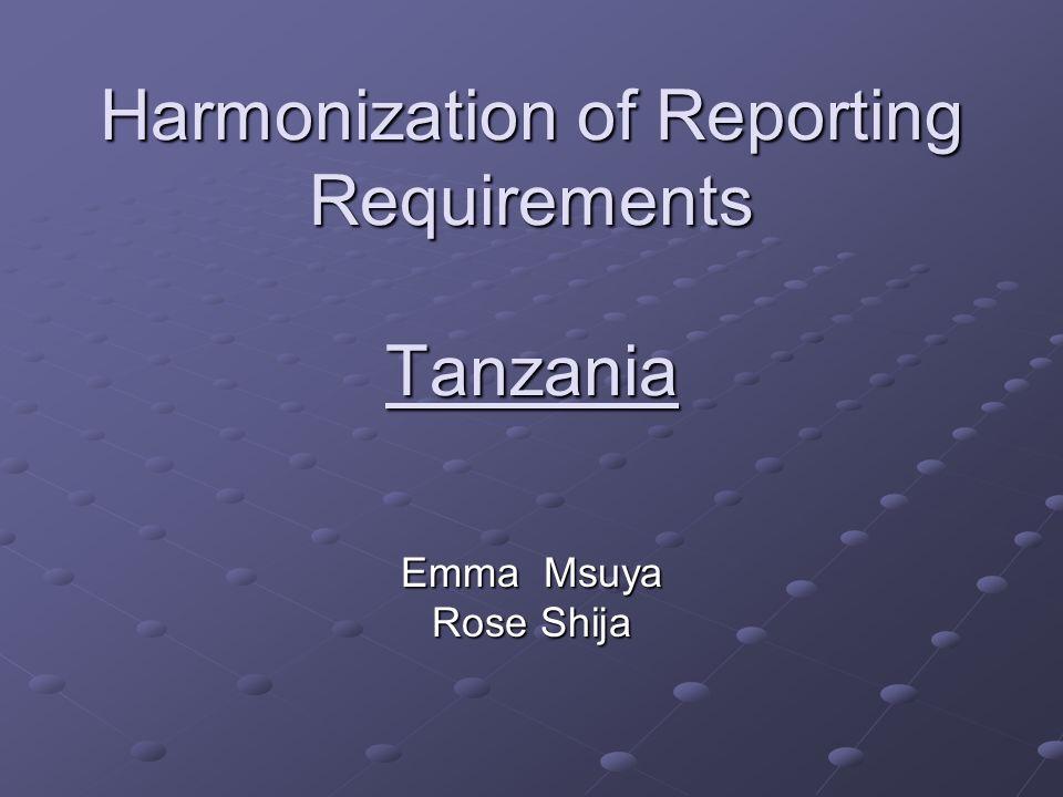 Harmonization of Reporting Requirements Tanzania Emma Msuya Rose Shija