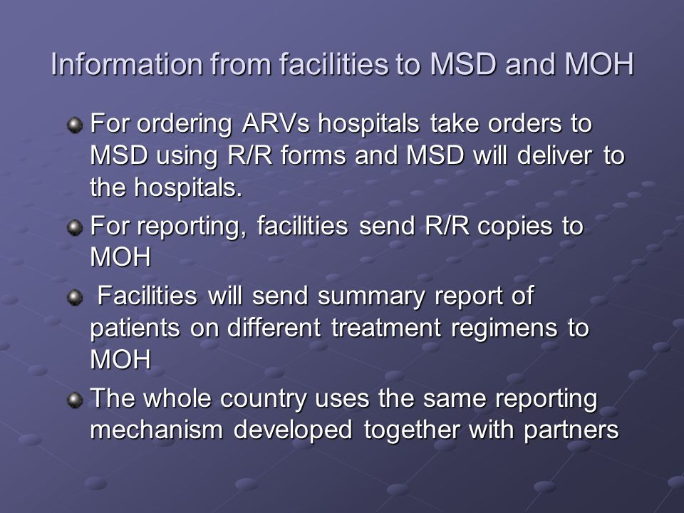 Information from facilities to MSD and MOH For ordering ARVs hospitals take orders to MSD using R/R forms and MSD will deliver to the hospitals. For r
