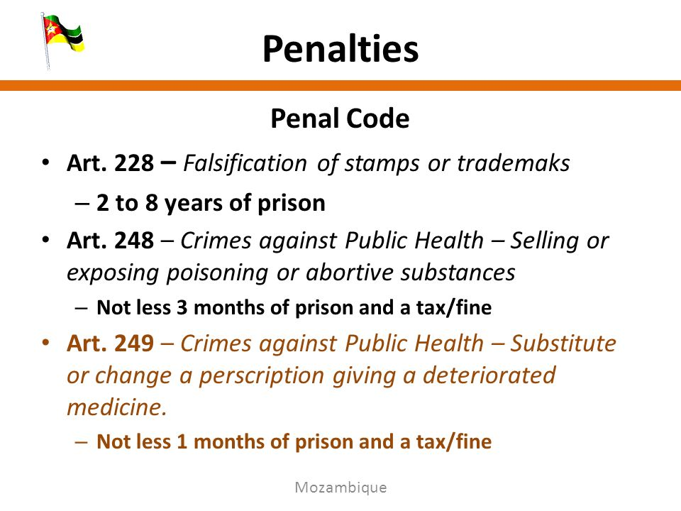 Penalties Penal Code Art. 228 – Falsification of stamps or trademaks – 2 to 8 years of prison Art.