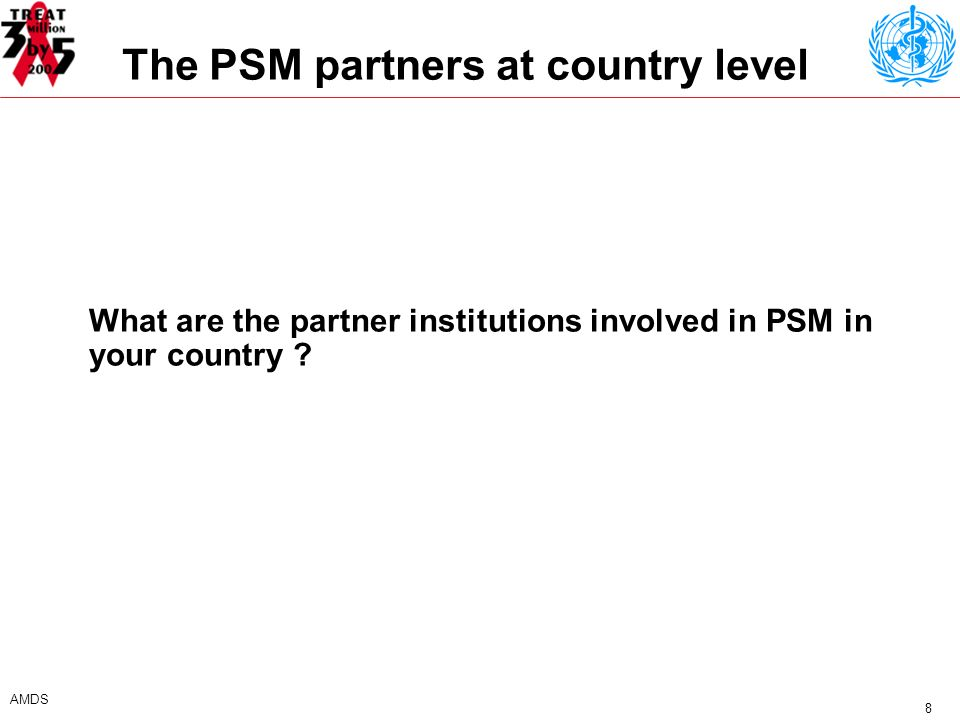 8 AMDS The PSM partners at country level What are the partner institutions involved in PSM in your country ?