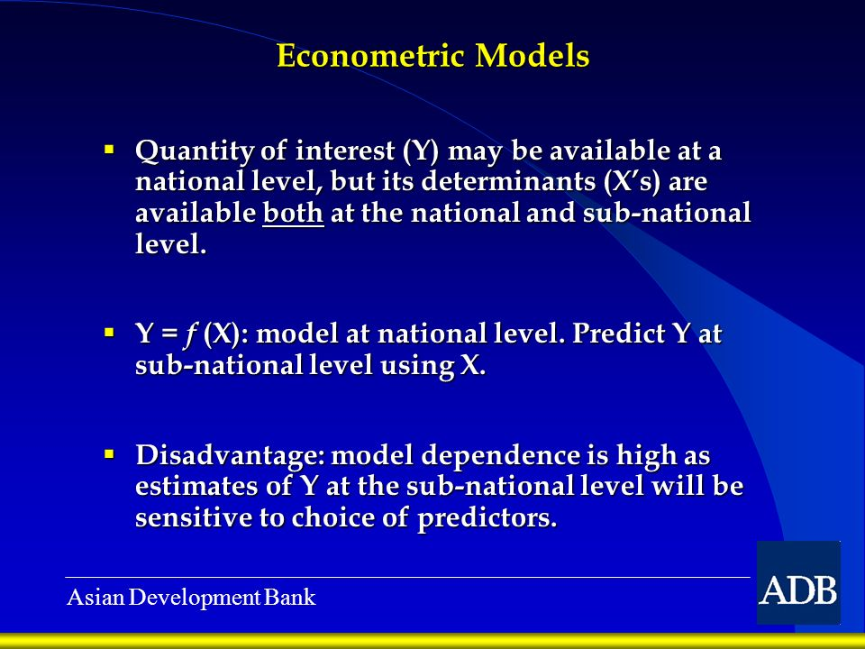 Asian Development Bank Econometric Models Quantity of interest (Y) may be available at a national level, but its determinants (Xs) are available both