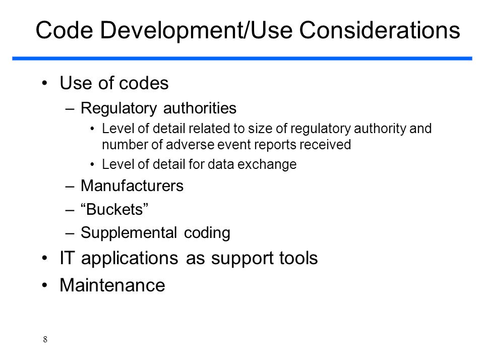 8 Code Development/Use Considerations Use of codes –Regulatory authorities Level of detail related to size of regulatory authority and number of adver