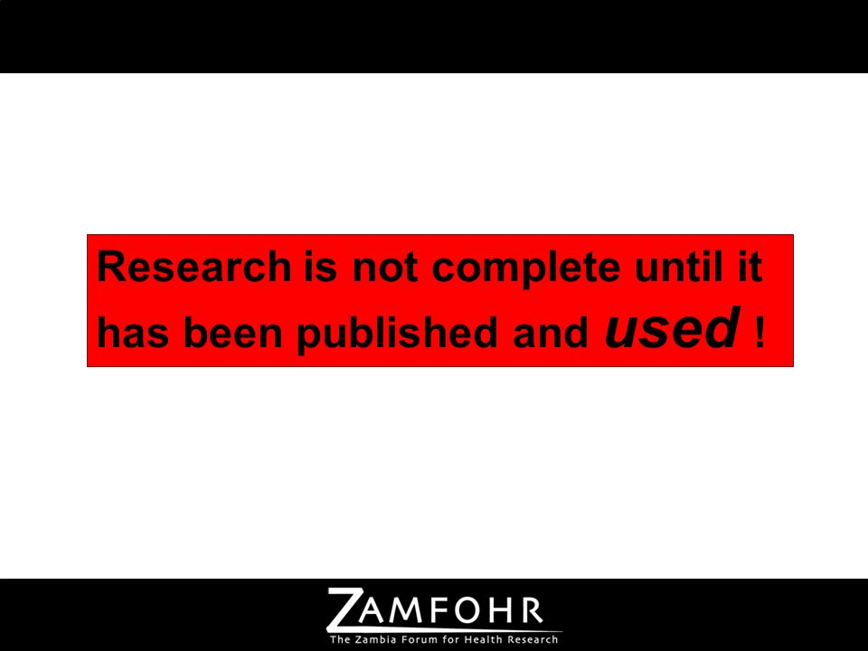 Research is not complete until it has been published and used !