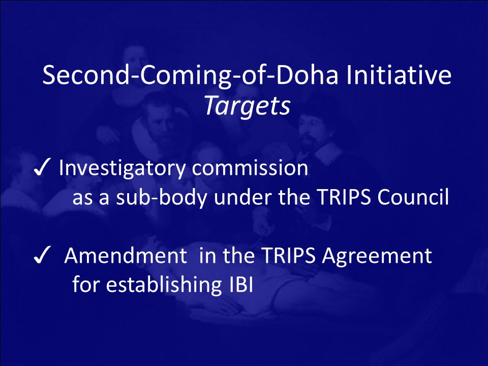 Second-Coming-of-Doha Initiative Targets Investigatory commission as a sub-body under the TRIPS Council Amendment in the TRIPS Agreement for establishing IBI