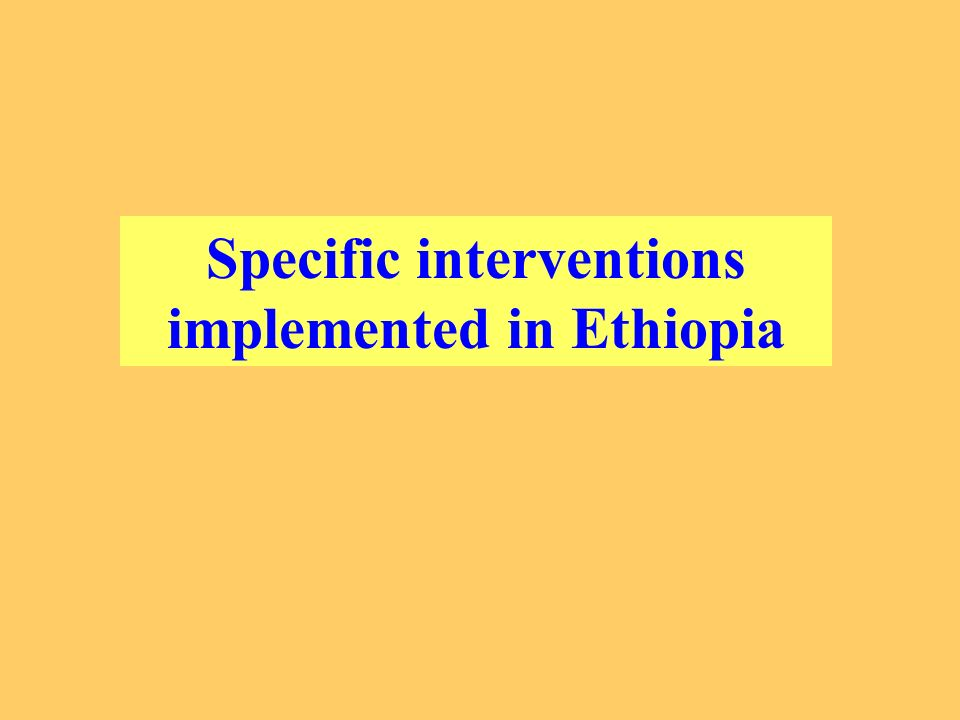 Specific interventions implemented in Ethiopia