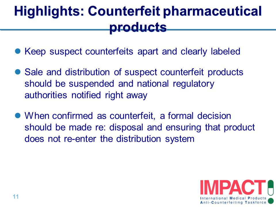 11 | Highlights: Counterfeit pharmaceutical products Keep suspect counterfeits apart and clearly labeled Sale and distribution of suspect counterfeit