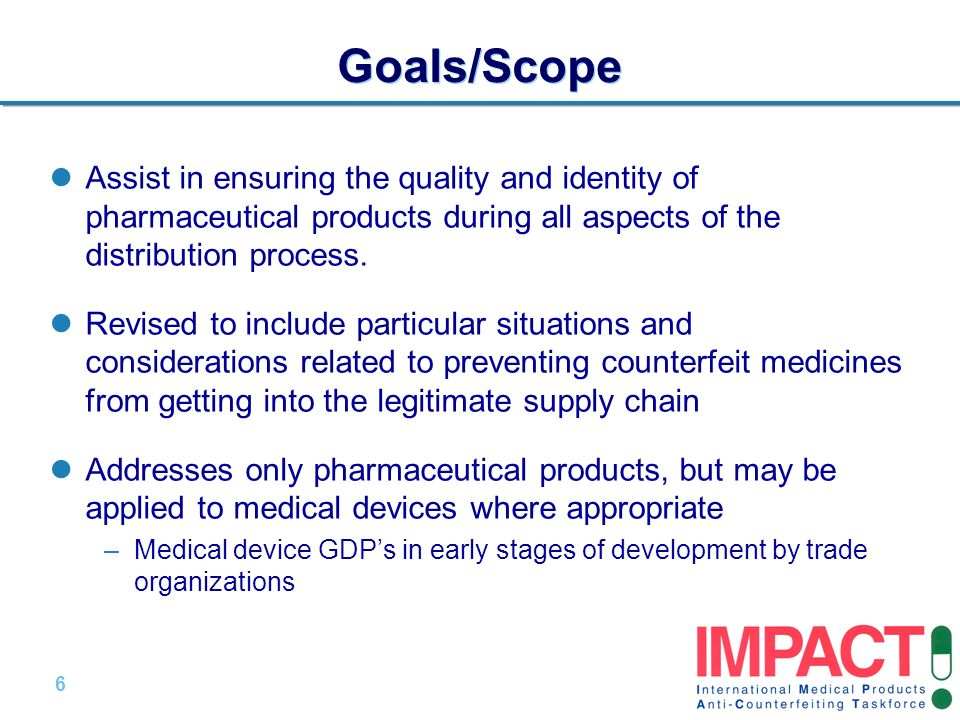 6 |6 | Goals/Scope Assist in ensuring the quality and identity of pharmaceutical products during all aspects of the distribution process. Revised to i