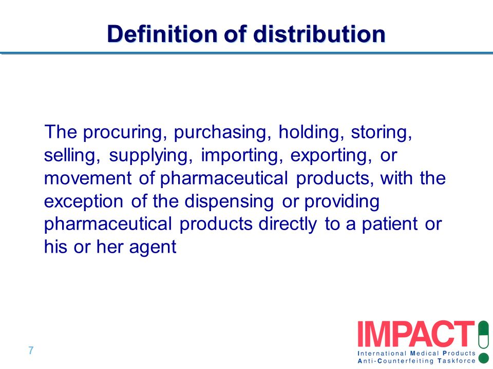 7 |7 | Definition of distribution The procuring, purchasing, holding, storing, selling, supplying, importing, exporting, or movement of pharmaceutical