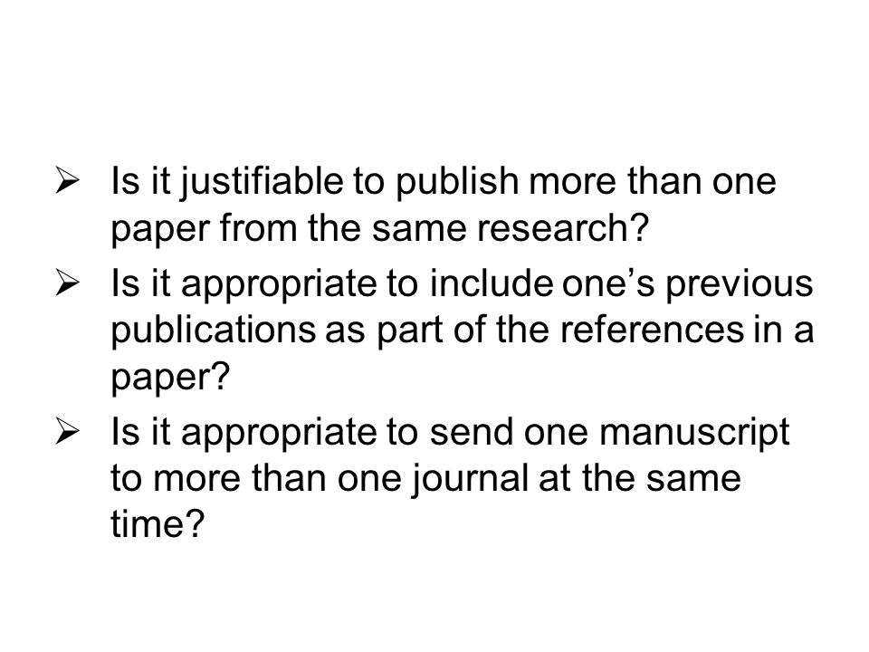Is it justifiable to publish more than one paper from the same research.
