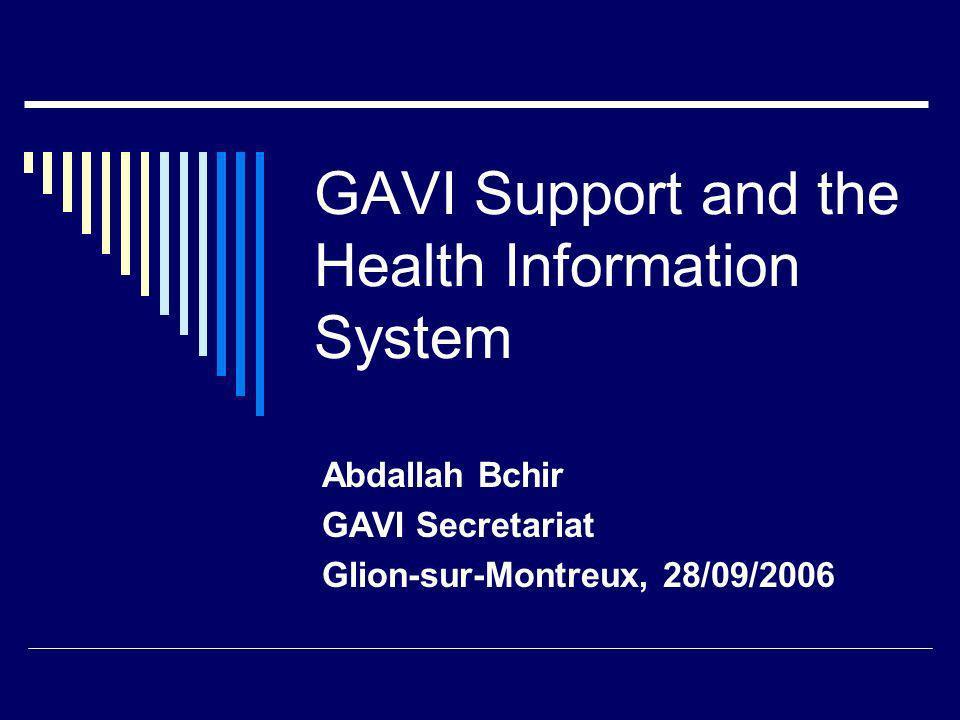 GAVI Support and the Health Information System Abdallah Bchir GAVI Secretariat Glion-sur-Montreux, 28/09/2006