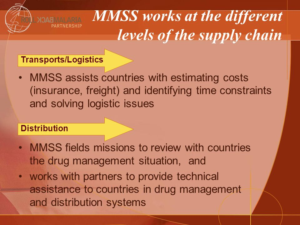 MMSS assists countries with estimating costs (insurance, freight) and identifying time constraints and solving logistic issues MMSS fields missions to