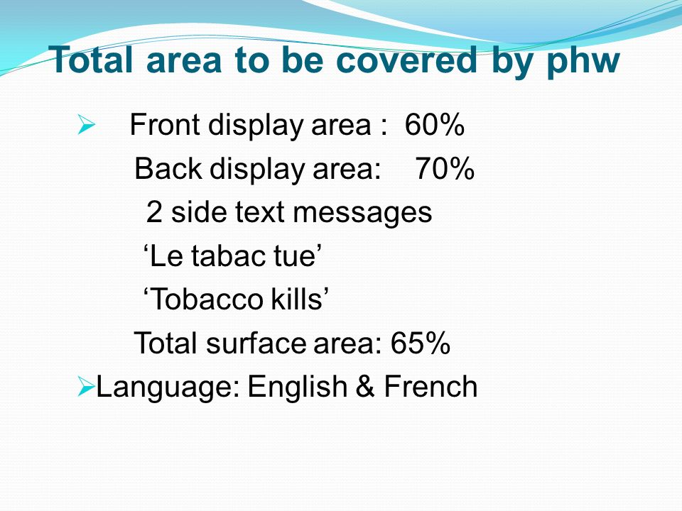 Total area to be covered by phw Front display area : 60% Back display area: 70% 2 side text messages Le tabac tue Tobacco kills Total surface area: 65