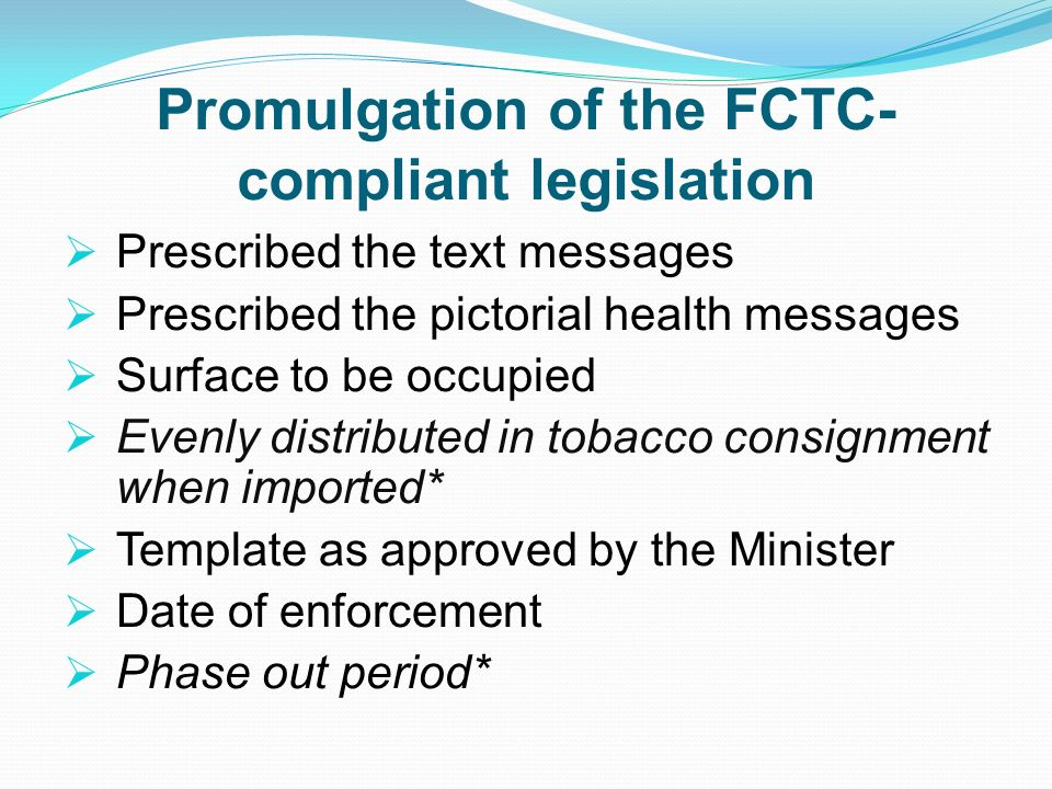 Promulgation of the FCTC- compliant legislation Prescribed the text messages Prescribed the pictorial health messages Surface to be occupied Evenly di