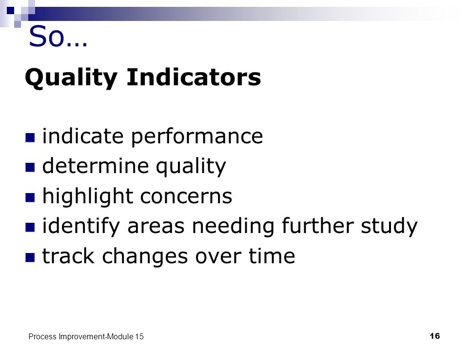 Process Improvement-Module 1516 So… Quality Indicators indicate performance determine quality highlight concerns identify areas needing further study