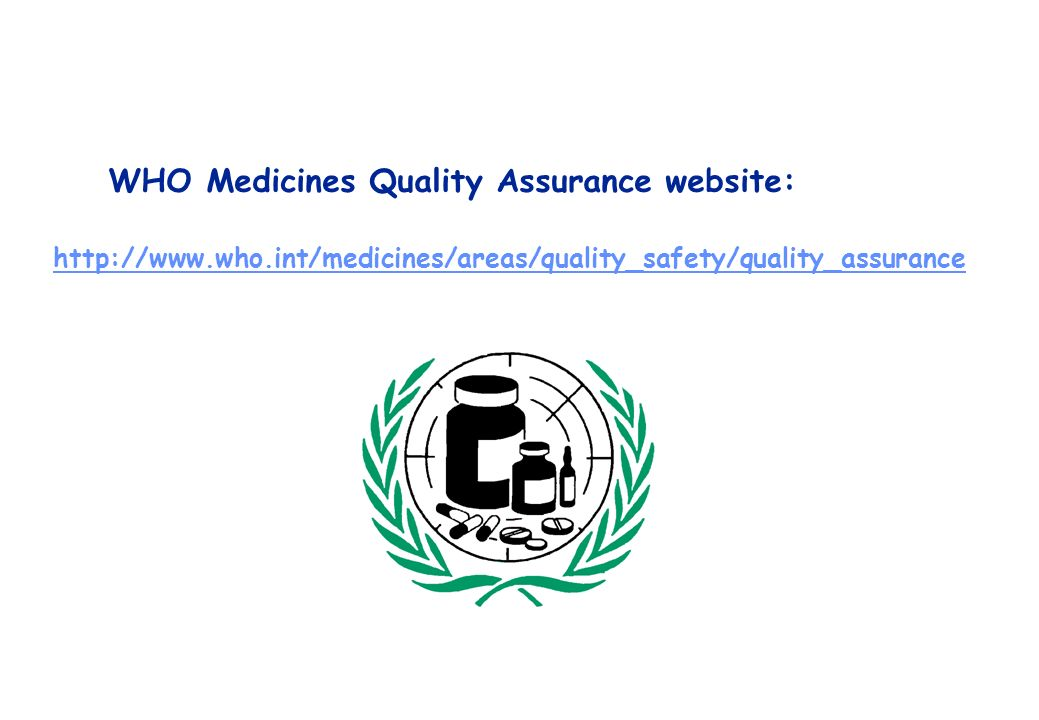 WHO Medicines Quality Assurance website: http://www.who.int/medicines/areas/quality_safety/quality_assurance http://www.who.int/medicines/areas/qualit