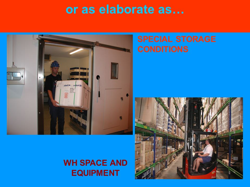 or as elaborate as… SPECIAL STORAGE CONDITIONS WH SPACE AND EQUIPMENT