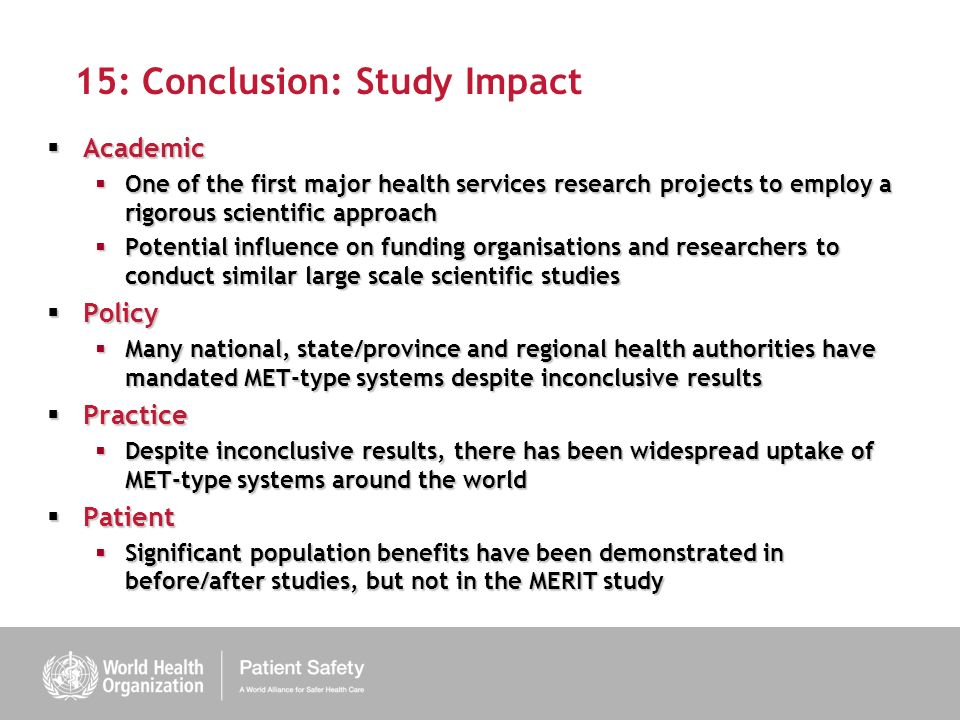 15: Conclusion: Study Impact Academic Academic One of the first major health services research projects to employ a rigorous scientific approach One o