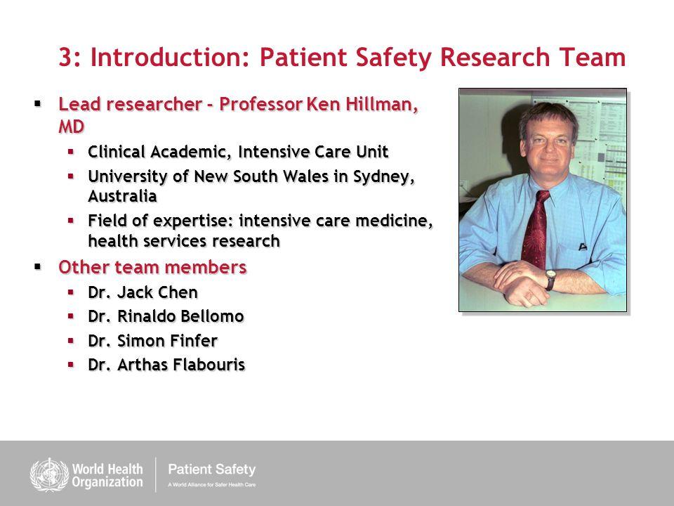 3: Introduction: Patient Safety Research Team Lead researcher - Professor Ken Hillman, MD Lead researcher - Professor Ken Hillman, MD Clinical Academi