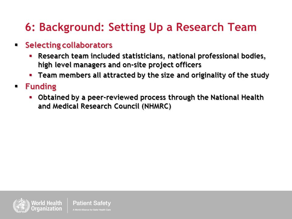 6: Background: Setting Up a Research Team Selecting collaborators Selecting collaborators Research team included statisticians, national professional