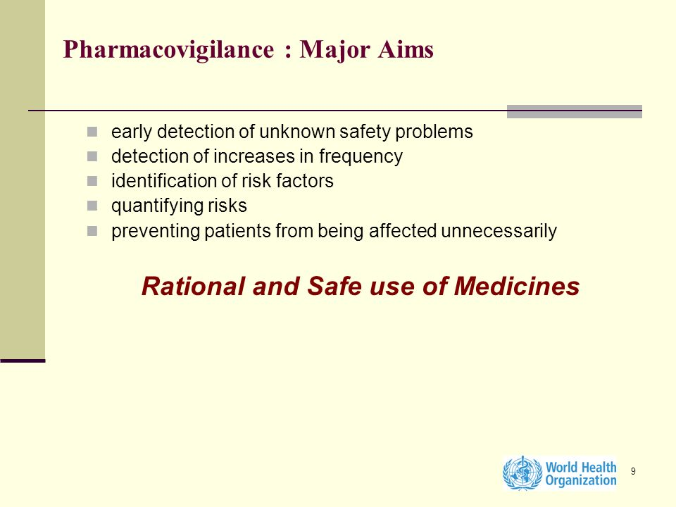 9 Pharmacovigilance : Major Aims early detection of unknown safety problems detection of increases in frequency identification of risk factors quantif