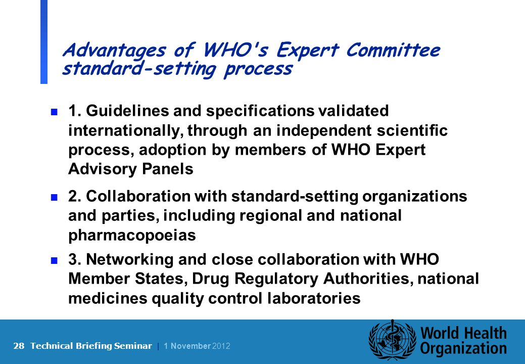 28 Technical Briefing Seminar | 1 November 2012 Advantages of WHO s Expert Committee standard-setting process n 1.