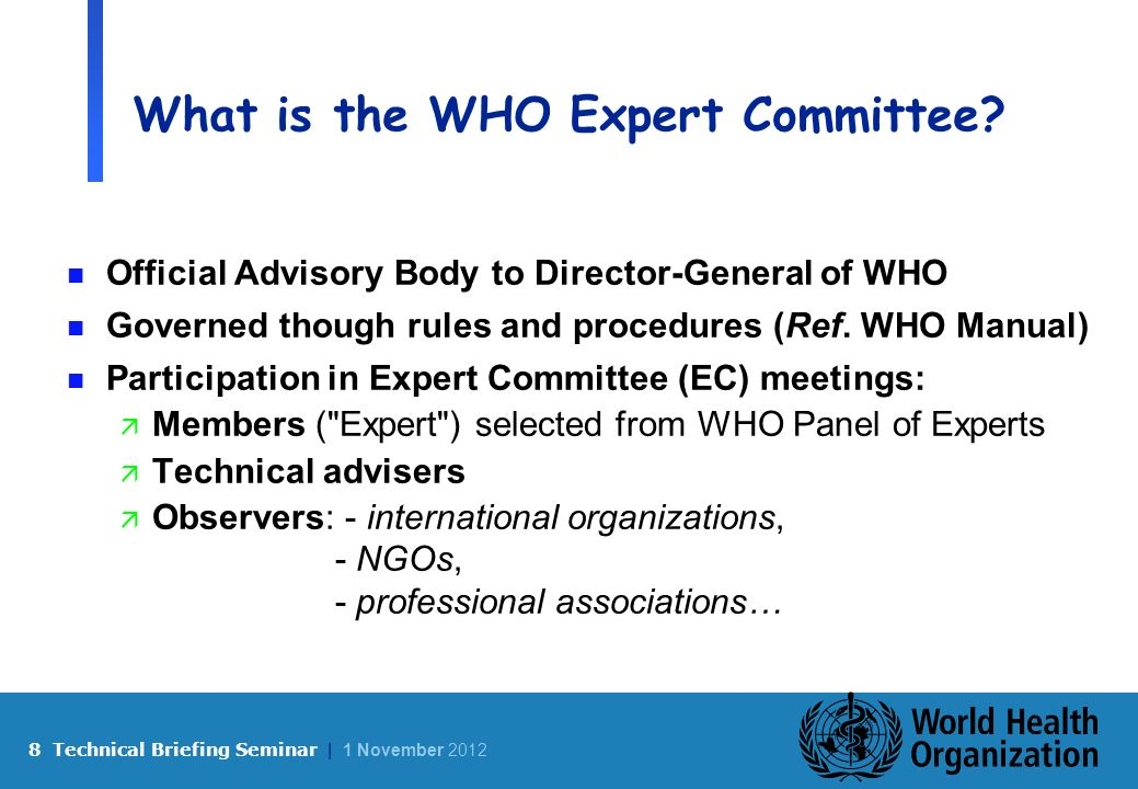 8 Technical Briefing Seminar | 1 November 2012 What is the WHO Expert Committee.