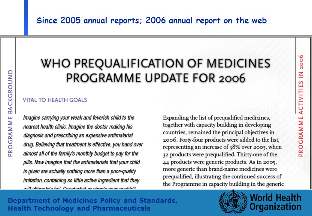 23 Department of Medicines Policy and Standards, Health Technology and Pharmaceuticals Since 2005 annual reports; 2006 annual report on the web