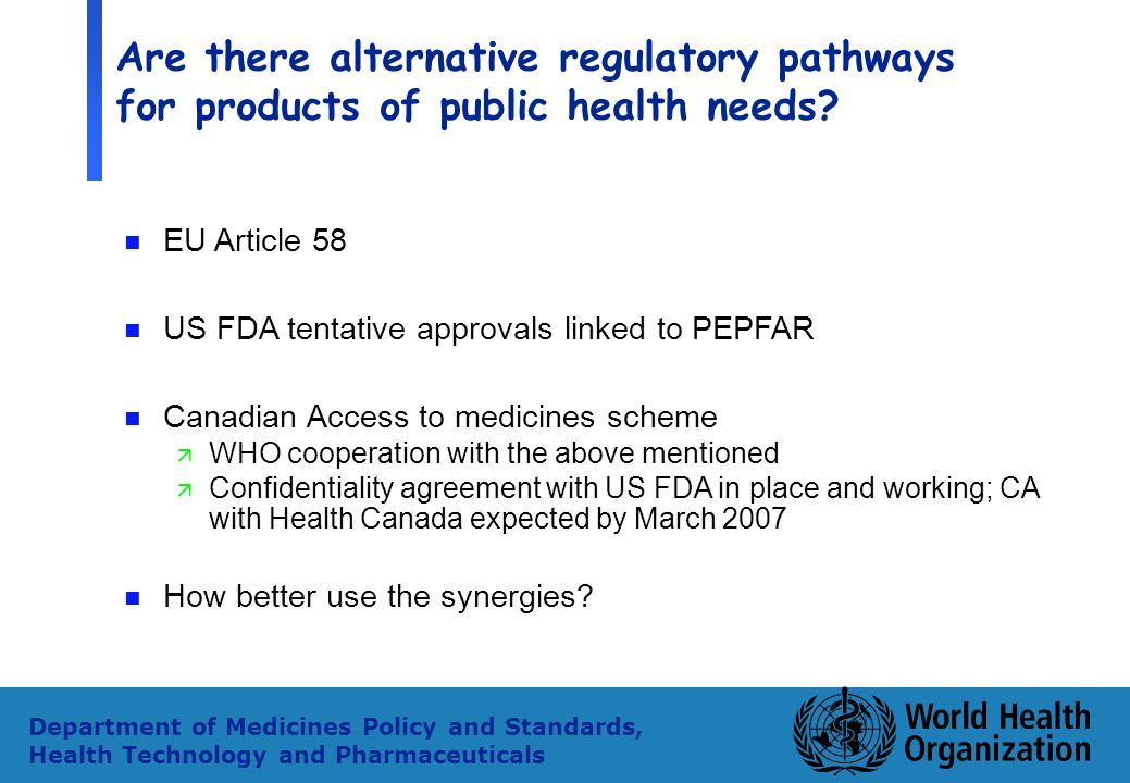 36 Department of Medicines Policy and Standards, Health Technology and Pharmaceuticals Are there alternative regulatory pathways for products of public health needs.