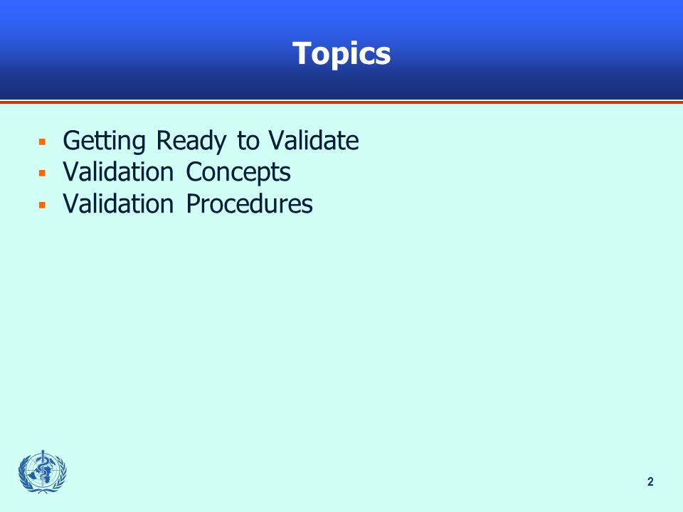 3 Objectives Describe principles behind validation procedures.