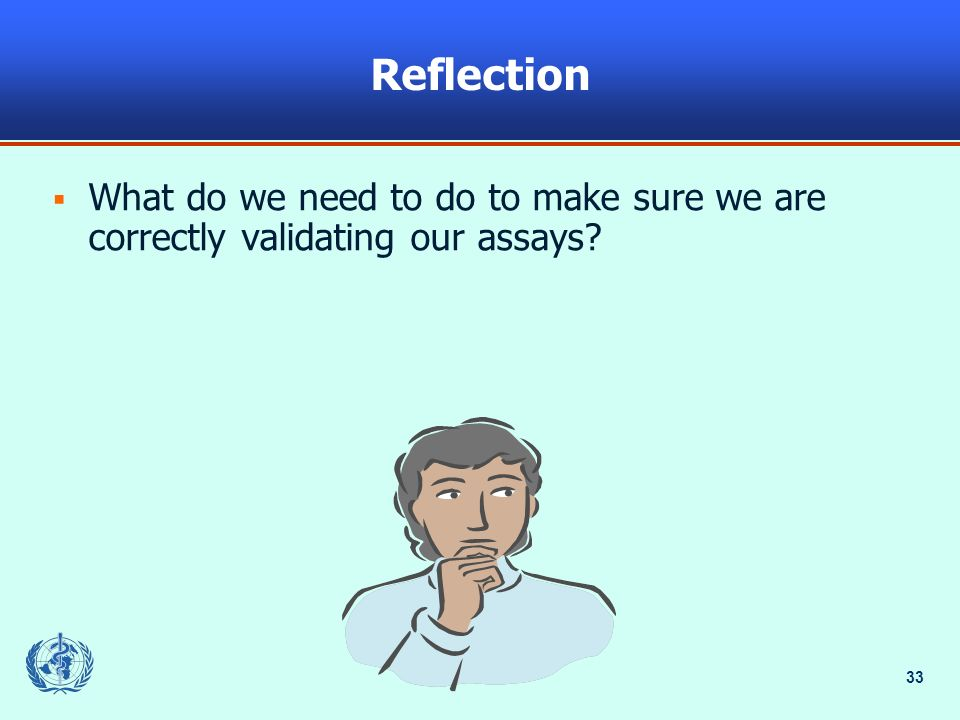 33 Reflection What do we need to do to make sure we are correctly validating our assays
