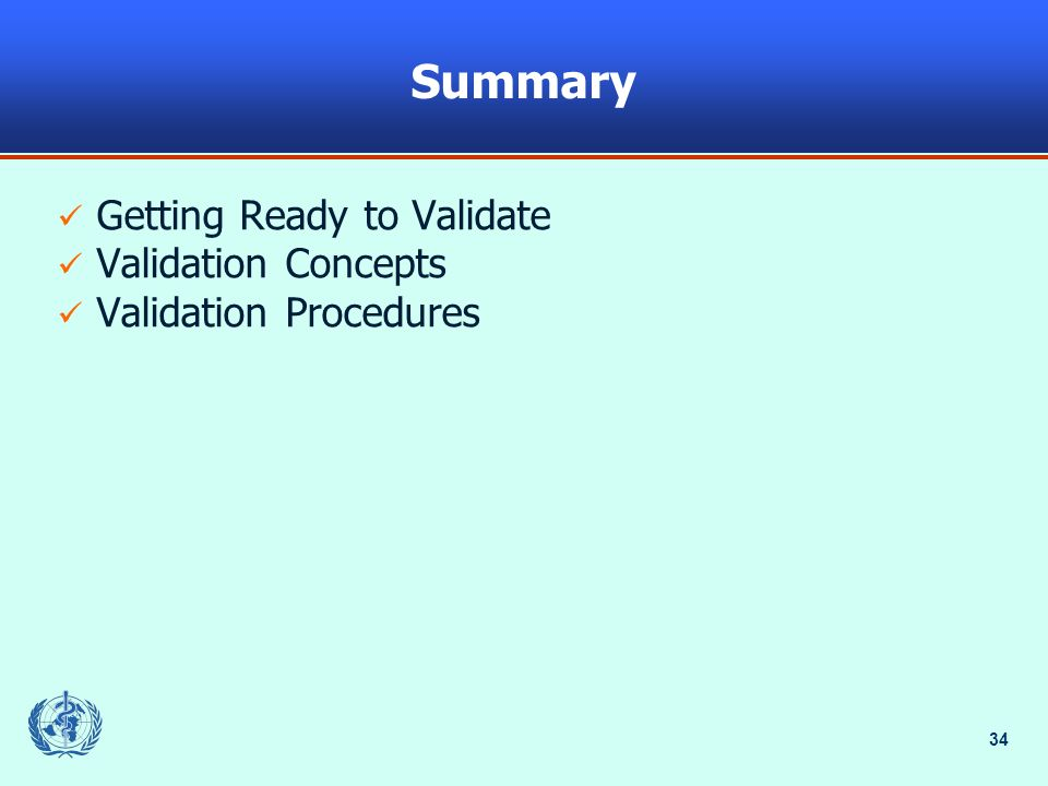 34 Summary Getting Ready to Validate Validation Concepts Validation Procedures