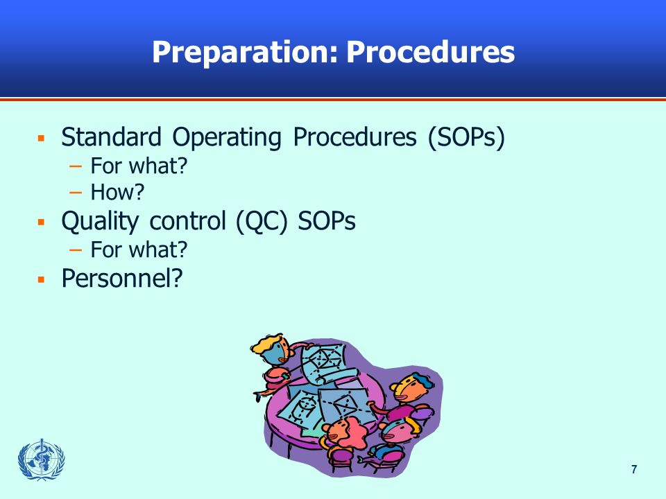 7 Preparation: Procedures Standard Operating Procedures (SOPs) –For what.