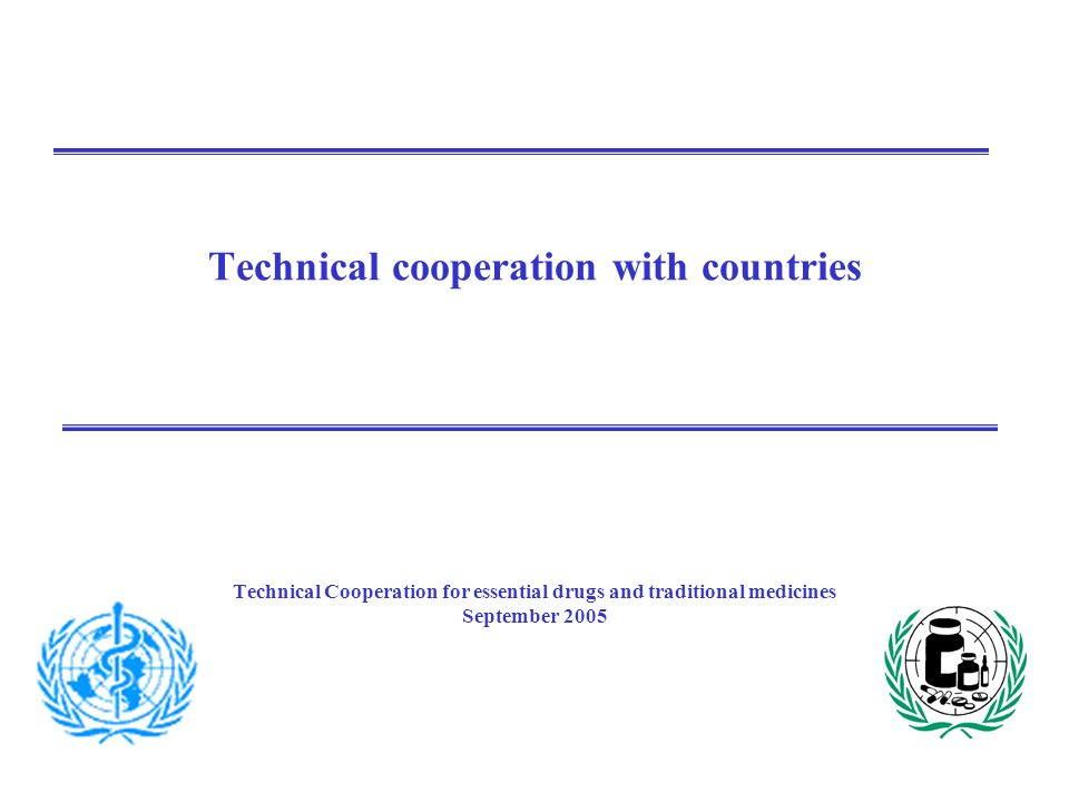 Technical cooperation with countries Technical Cooperation for essential drugs and traditional medicines September 2005