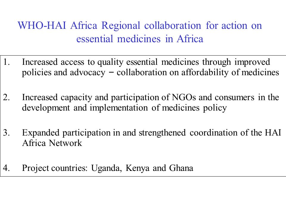 WHO-HAI Africa Regional collaboration for action on essential medicines in Africa 1.Increased access to quality essential medicines through improved p