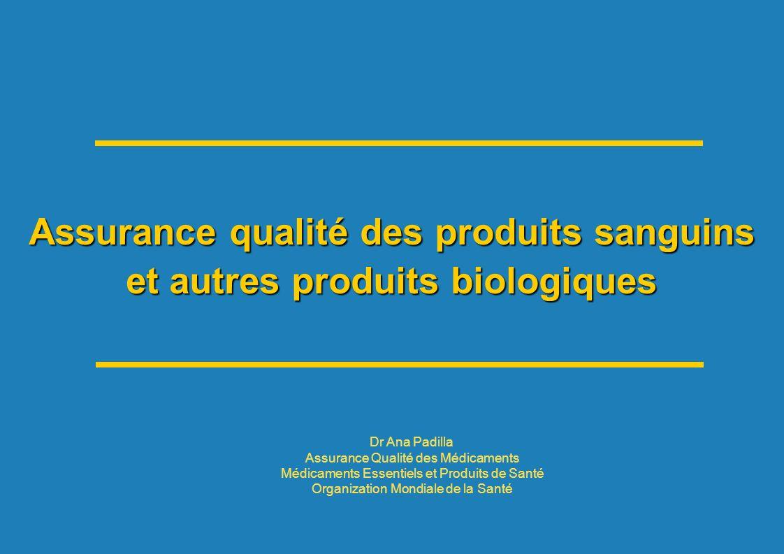 Assurance qualité des produits sanguins et autres produits biologiques Dr Ana Padilla Assurance Qualité des Médicaments Médicaments Essentiels et Produits de Santé Organization Mondiale de la Santé