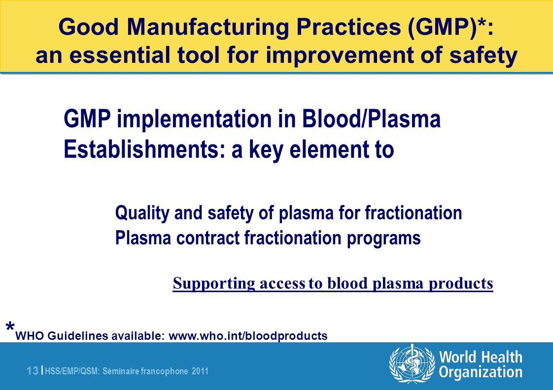 HSS/EMP/QSM: Séminaire francophone 2011 13 | GMP implementation in Blood/Plasma Establishments: a key element to Quality and safety of plasma for frac