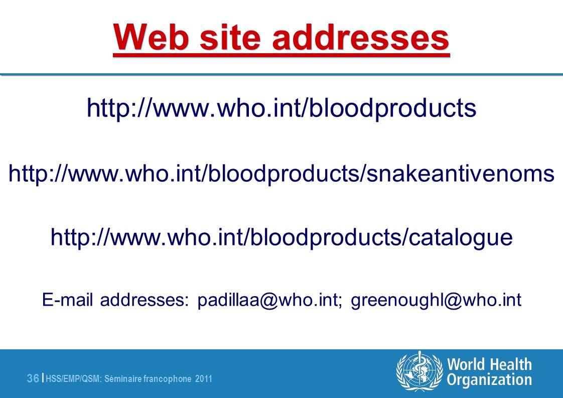 HSS/EMP/QSM: Séminaire francophone 2011 36 | Web site addresses http://www.who.int/bloodproducts http://www.who.int/bloodproducts/snakeantivenoms http