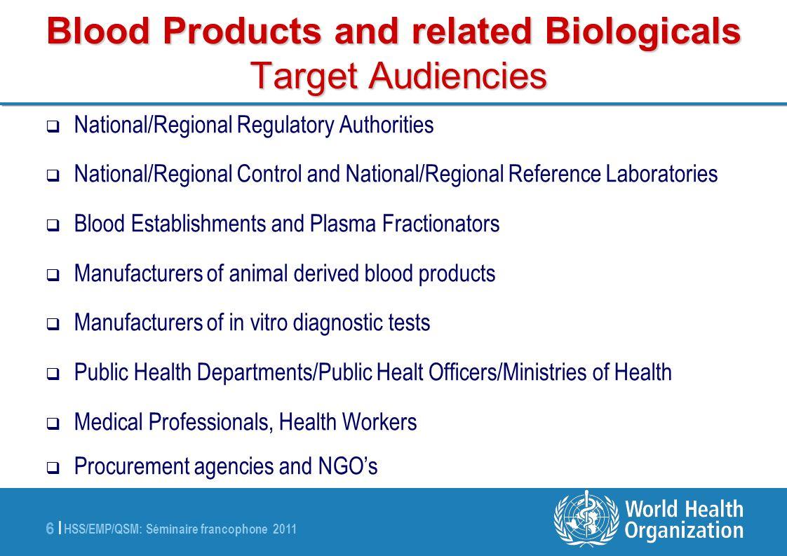 HSS/EMP/QSM: Séminaire francophone 2011 27 | ECBS: HIV (IVD Technologies) http://www.who.int/bloodproducts/en/ WHO International Standard or Reference Panel UsersCurrentTest Test developers, manufacturers, regulators, blood establishments, fractionators, reference laboratories, diagnostic laboratories HIV-1 p24 antigen, 1 st IS (IU)Serology Anti-HIV, 1 st Ref Panel (no unitage) (HIV-1 subtypes: A, B, C, CRF_01, O; HIV-2) HIV-1 RNA 2 nd IS (IU)NAT HIV-1 RNA Genotype 1 st Ref Panel (no unitage) (A,B,C,D, AE, F, G, AG-GH, groups N & O) HIV-2 RNA 1st IS (IU) -