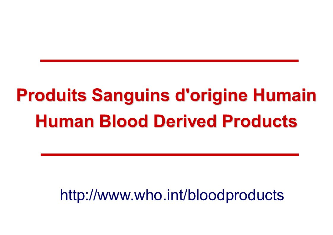 HSS/EMP/QSM: Séminaire francophone 2011 8 |8 | Blood Plasma: a valuable human resource Medicinal products derived from human donations of blood and plasma play a critical role in health care