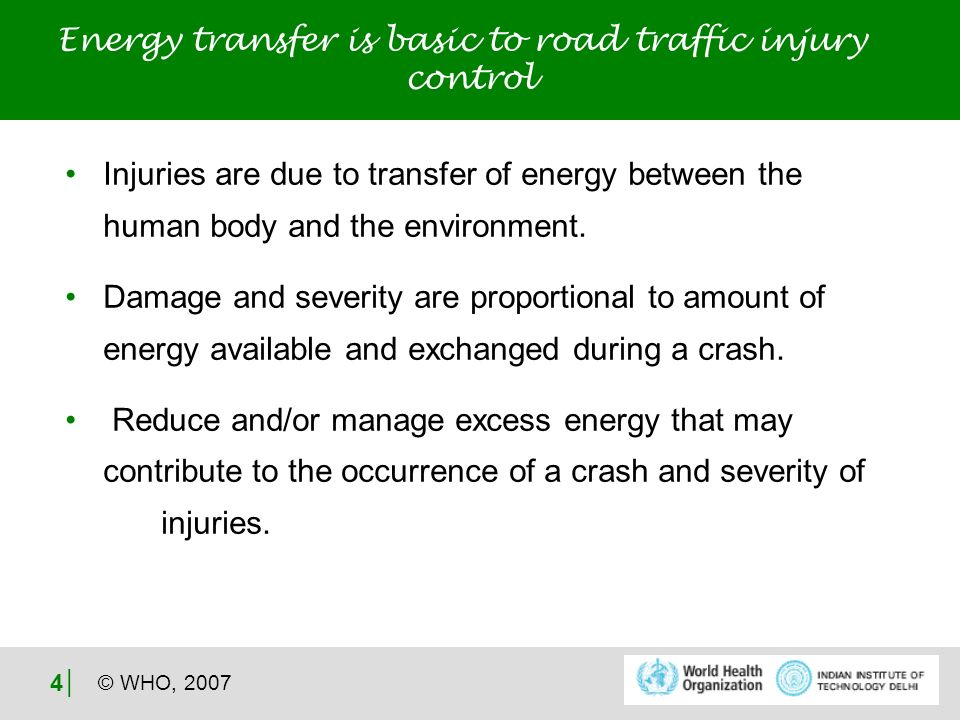 © WHO, 2007 4 Injuries are due to transfer of energy between the human body and the environment.