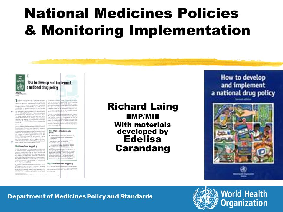 Department of Essential Medicines & Pharmaceutical Policy 12 | Develop implementation plans and identify strategies & interventions based on data/information on: availability, affordability, pricing, drug use and regulatory profile, TRIPS, drug management situation.