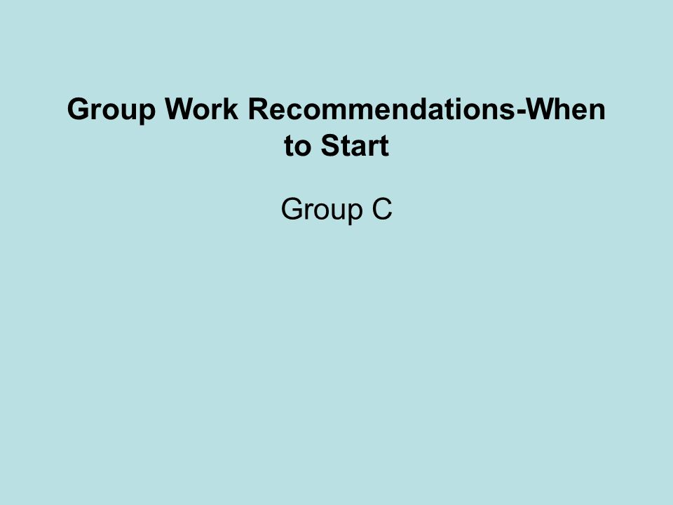 Group Work Recommendations-When to Start Group C
