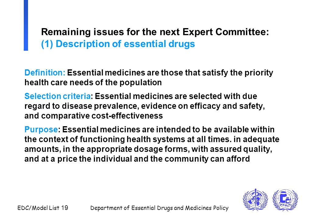 EDC/Model List 19 Department of Essential Drugs and Medicines Policy Remaining issues for the next Expert Committee: (1) Description of essential drug